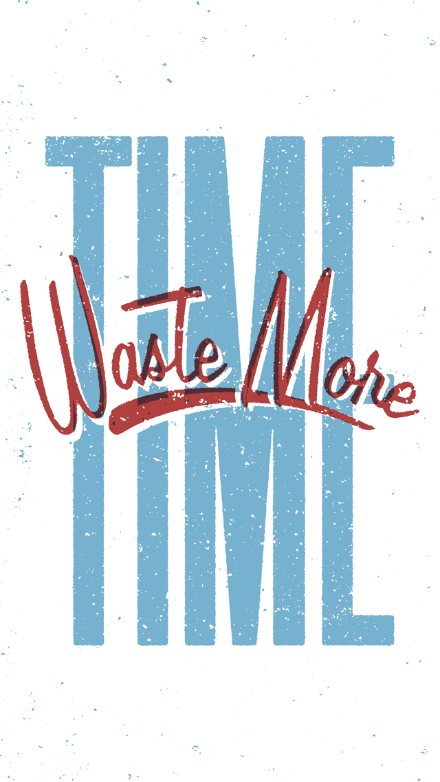 Waste More Time