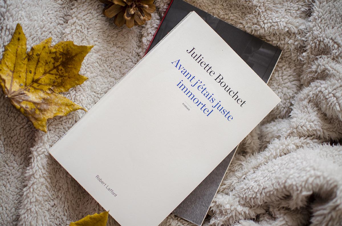 Mes Dernières Lectures #8 - Avant j'étais juste immortel, Juliette Bouchet