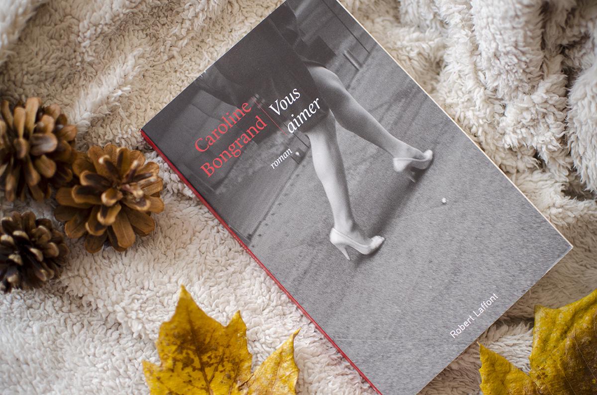Mes dernières Lectures #8 - Vous Aimer, Caroline Bongrand